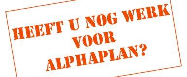 Heeft u nog werk voor Alphaplan?